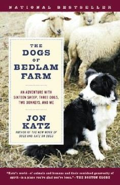 The Dogs of Bedlam Farm: An Adventure with Sixteen Sheep, Three Dogs, Two Donkeys, and Me, by Jon Katz