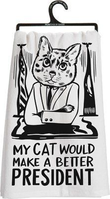 """Primitives by Kathy """"My Cat Would Make A Better President"""" Dish Towel"""