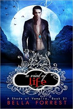 A Shade of Vampire 21: A Vial of Life eBook: Bella Forrest: Amazon.co.uk: Kindle Store
