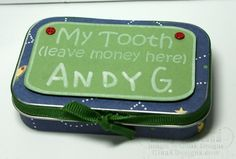 Tooth Fairy Tin.  A lot easier than searching for a tooth under the pillow... blech.
