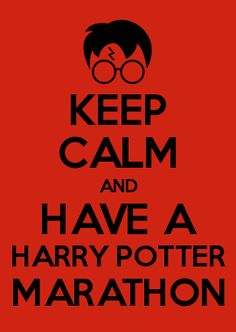 KEEP CALM AND HAVE A HARRY POTTER MARATHON