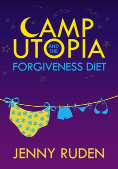 Camp Utopia and the Forgiveness Diet by Jenny Ruden. Book cover design by Dalitopia. Good Books, My Books, Positive Books, Deadbeat Dad, Mighty Girl, New Teen, Positive Body Image, Books For Teens, Teen Books