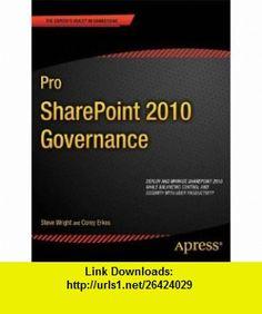 Pro SharePoint 2010 Governance (9781430240778) Steve Wright, Corey Erkes , ISBN-10: 1430240776  , ISBN-13: 978-1430240778 ,  , tutorials , pdf , ebook , torrent , downloads , rapidshare , filesonic , hotfile , megaupload , fileserve