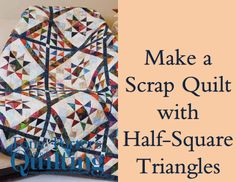 Make Scrap Quilts with Half-Square Triangles