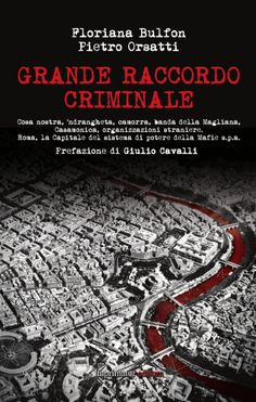 Quando Floriana Bulfon e io iniziammo a scrivere Grande Raccordo Criminale (Imprimatur editore 2014) la prima cosa della quale ci rendemmo conto è che ci saremmo trovati davanti a un muro di silenz...