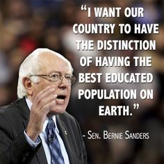"""I want our country to have the distinction of having the best educated population on earth."" - Bernie Sanders"