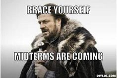 Brace yourself...and good luck on midterms!