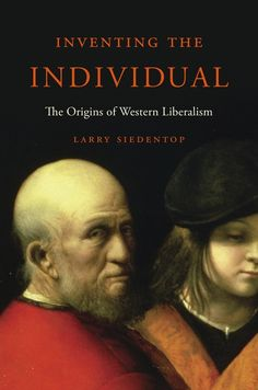 Inventing the Individual: The Origins of Western Liberalism   Larry Siedentop   Published October 20th, 2014