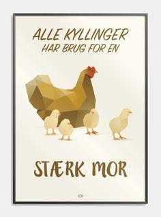 """Plakat - """"Alle kyllinger har brug for en stærk mor"""" en rigtig høne mor plakat Cool Picture Frames, Nostalgic Pictures, Funny Posters, Poster Pictures, Funny Bunnies, Funny Signs, Denmark, Wise Words, Things To Think About"""