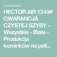 HECTOR AIR 13 kW GWARANCJA CZYSTEJ SZYBY - Wszystkie-Biała-Produkcja kominków na pellet-Główna-Materiały budowlane-Kominki na pellet i drewno - hybrydowe - Iwona Pellets - Kominki na pellet i drewno