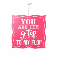 Escape To Paradise Wall Plaque-You Are Flip To My Flop | Summer Home Decor | Summer Inspiration