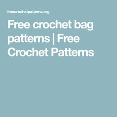 Free crochet bag patterns  | Free Crochet Patterns