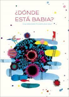 ¿DÓNDE ESTÁ BABIA? / Eva Manzano: Hoy se les pide a los niños atención, concentración, y ¿Dónde está Babia? reivindica el derecho a distraerse y a ensimismarse sin la obligación de rendir cuentas a nadie.