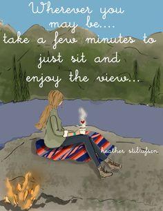 onde quer que você esteja... leve  alguns minutos para simplesmente sentar e apreciar a vista...