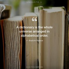 "Anatole France ""A dictionary is the whole universe arranged in alphabetical order."" Photo by Syd Wachs / Unsplash"