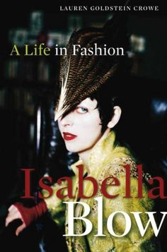 If you are passionate about fashion this book is for you. The irreplaceable Isabella Blow, fashion icon | House of Beccaria#