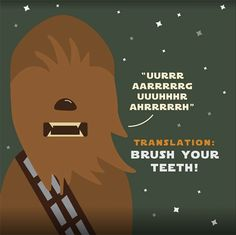 Dentaltown - IT'S NOT WISE to upset a Wookie... so make sure you brush your…