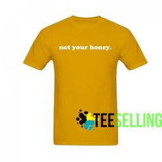 Not Your Honey Find T-shirt Adult Unisex For men and women Price: 15.50 #graphicshirt Cute Graphic Tees, Graphic Shirts, Men And Women, Workout Shirts, How To Look Better, Honey, Unisex, Hoodies, Mens Tops