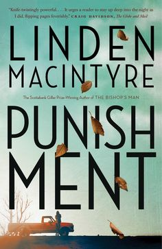 In Punishment, his first novel since completing his Long Stretch trilogy, Scotiabank Giller-winner Linden MacIntyre brings us a powerful exploration of justice and vengeance, and the peril that ensues when passion replac New Books, Books To Read, Books 2016, Penguin Random House, Page Turner, First Novel, Reading Challenge, Catalogue, Reading Lists