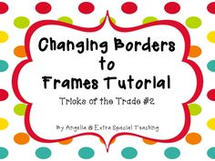 Changing Borders to Frames: Tricks of the Trade #2
