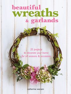 Beautiful Wreaths and Garlands - Craft - Our Shop - Ryland Peters & Small and CICO Books