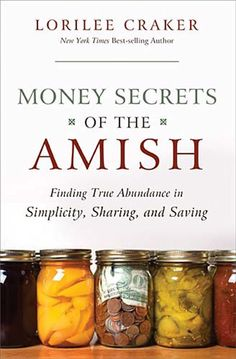 Money Secrets of the Amish: Finding True Abundance in Simplicity, Sharing, and Saving by Lorilee Craker ($9.99)