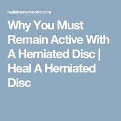 Why You Must Remain Active With A Herniated Disc Sciatica Pain Relief, Sciatic Pain, Sciatic Nerve, Degenerative Disc Disease, Inflammation Causes, Spinal Stenosis, Lower Back Exercises, Psoriatic Arthritis, Chiropractic Wellness