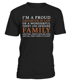 "# Funny Daughter In Law Gift Idea .  Buy yours now before it is too late!  Secured payment via Visa / Mastercard / Amex / Paypal / iDeal  Looking for a nice gift for a daughter in law? Then check out our design ""I'm a proud daughter in law of a wonderful, sweet and awesome family. And yes…they gave me this. And yes...they think it's funny"".   Makes a great gift for a birthday, Christmas party or wedding anniversary for example. Different colours and designs available. Surprise your daughter…"