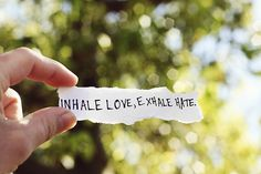 inhale love / exhale hate