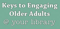 Click pic for more on innovative library programs and services (at libraries nationwide) developed for older adults.