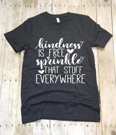 ~~Kindness Is Free~~ This design is done on a regular unisex fit Bella short sleeve t-shirt. The color menu is for shirt color. The design will be white. You ma