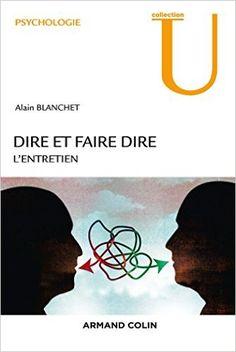 Dire et faire dire : l'entretien / Alain Blanchet - Paris : Armand Colin, cop. 2015