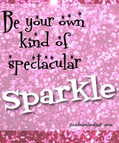 be your own kind of spectacular sparkle