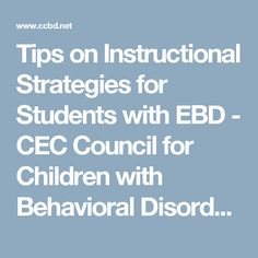 Tips on Instructional Strategies for Students with EBD - CEC Council for Children with Behavioral Disorders