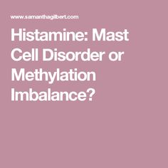 Histamine: Mast Cell Disorder or Methylation Imbalance?