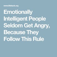 Emotionally Intelligent People Seldom Get Angry, Because They Follow This Rule