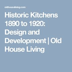 Historic Kitchens 1890 to 1920:  Design and Development | Old House Living