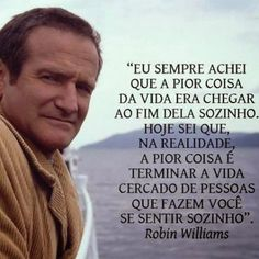 SOLARIS                           : SOLIDÃO     - Pensamento Robin Williams Frases, Love Quotes, Inspirational Quotes, A Guy Like You, Some Words, Love Life, Quotations, Wisdom, Positivity