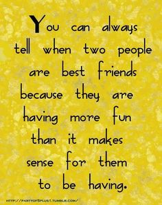 We're a prime example of this! We have fun doing nothing...Lol. That's real friendship!