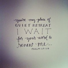 """You're my place of quiet retreat. I wait for Your Word to renew me."" - Psalm 119:114"