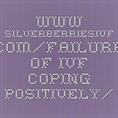 www.silverberriesivf.com/failure-of-ivf-coping-positively/
