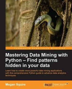 """Read """"Mastering Data Mining with Python – Find patterns hidden in your data"""" by Megan Squire available from Rakuten Kobo. Learn how to create more powerful data mining applications with this comprehensive Python guide to advance data analytic. Python Programming, Computer Programming, Computer Science, Computer Books, Anomaly Detection, Machine Learning Artificial Intelligence, Sentiment Analysis, World Data, Deep Learning"""