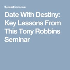 Date With Destiny: Key Lessons From This Tony Robbins Seminar