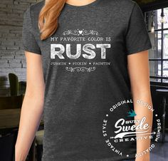 My Favorite Color is Rust T-shirt - junkin' shirt, love to junk, junk t-shirt, junk gypsy, chalk paint, flea market shirt
