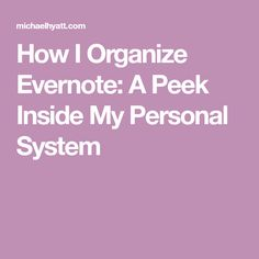 How I Organize Evernote: A Peek Inside My Personal System