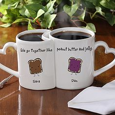 "So cute! ""We go together like Peanut Butter & Jelly"" and you can put your name on 1 mug and your significant other's name on the other! You can pick other pairs too like Macaroni & Cheese or Milk and Cookies!"