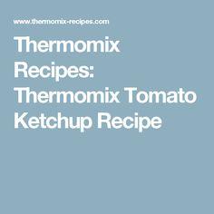 Thermomix Recipes: Thermomix Tomato Ketchup Recipe