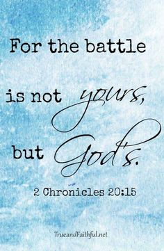 Be not afraid nor dismayed...he deserves praise and honor. He desires to fight for us, what a powerful loving God we serve.