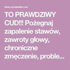 TO PRAWDZIWY CUD!!! Pożegnaj zapalenie stawów, zawroty głowy, chroniczne zmęczenie, problemy z tarczycą, itd