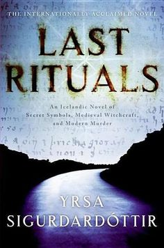 Last Rituals by Yrsa Sigurdardotir - (Iceland) It isn't long before Thóra and her associate, Matthew Reich, uncover the deceased student's obsession with Iceland's grisly history of torture, execution, and witch hunts. But there are very contemporary horrors hidden in the long, cold shadow of dark traditions. And for two suddenly endangered investigators, nothing is quite what it seems . . . and no one can be trusted. (Bilbary Town Library: Good for Readers, Good for Libraries)